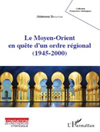 Couverture de Le Moyen-Orient en qu�te d�un ordre r�gional (1945-2000)